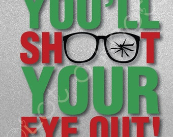 You'll Shoot Your Eye Out! · Funny t-shirt design · A Christmas Story · {svg, dxf, jpg, & pdf files included} · Cutting Machine design
