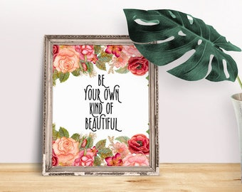 Encouragement Gift Be Your Own Kind of Beautiful | Confidence Quotes, Self Love, Self Care Print, Printable Poster, Inspiring Saying