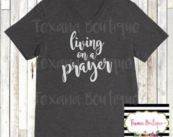 Living on a prayer shirt, jesus t shirt, women's grapchic tees, women's tshirts, women's clothing, women's jesus shirt, womens vinyl shirts