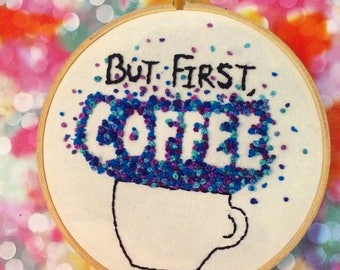 DISCOUNT: But First, Coffee Hand Embroidered Hoop Art