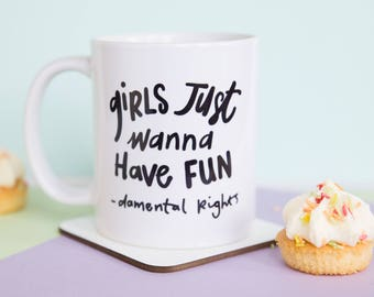 Girls Just Wanna Have Fun-damental Rights, girls just wanna have fundamental rights, girls just wanna have fun, gift for her, funny mug
