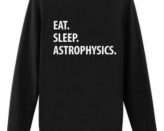 Astrophysics, Astrophysics Gift, Eat Sleep Walk Astrophysics - 1229