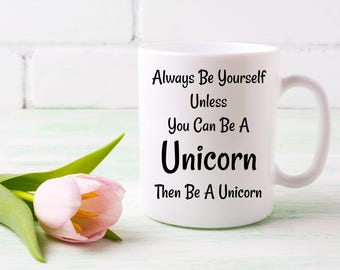Always Be Yourself Unless You Can Be A Unicorn Then Be A Unicorn | Cute Unicorn Gift Coffee Mug