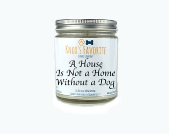 Scented Candle Dog Lover A House is not a Home Dog 9 oz. Candle Dog Lover Gift Dog Person Animal Rescue Candle Gift for Her Gift for Him