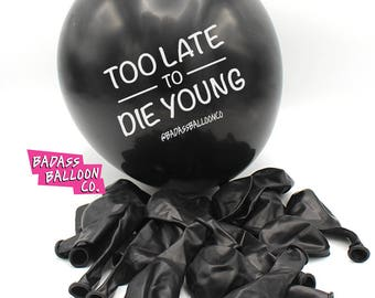 Too Late to Die Young Offensive Birthday Balloons. 100% Biodegradable. Offensive Balloons. Badass Balloons. Party Supplies.