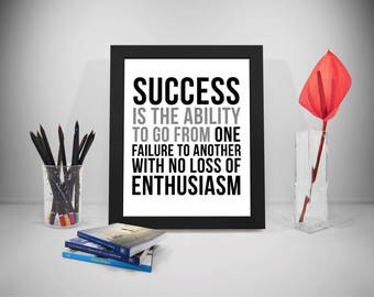 Success Is The Ability To Go From One Failure To Another, Success Quotes, Success Prints, Failure Quote Enthusiasm Quote