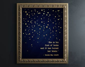 Book Lover Gift - Real Gold Foil Print - She Is Too Fond Of Books It Has Turned Her Brain - Book Quote Print - Louisa May Alcott Quote Art