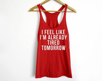 I Feel Like I'm Already Tired Tomorrow Tank - Tired Mom Tank - Funny Workout Tank - Adulting Shirt - Tired Shirt - Mom Shirt - Lazy Tank