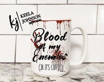 Blood Of My Enemies - Scary Mug - Halloween Mug - Blood Of My Enemies mug - Coffee Mug - Halloween - Scary - Horror - Thriller Mug - mug