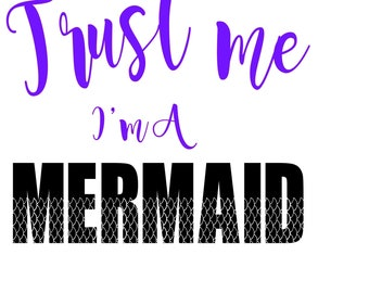 Trust Me I'm a Mermaid SVG