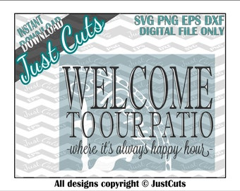 Welcome to Our Patio SVG, patio svg, welcome svg, happy hour, patio, welcome, clock, happy hour svg, clock svg, always happy hour, dxf, png