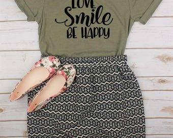 Love Smile Be Happy Shirt // Inspirational Shirt