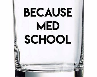 Because Med School Whiskey Glass, Doctor Gift, Medical Student Gift