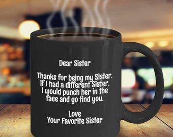 Sister Gifts, Sister Mug, Funny sister Gifts, Dear Sister Thanks For Being My Sister, Gift for Sister, Sister gift from Sister, Black Mug