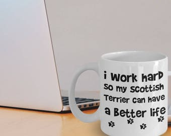 Scottish Terrier Gifts - Scottish Terrier Mug - I Work Hard So My Scottish Terrier Can Have A Better Life