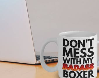 Boxer Gifts - Boxer Dog - Boxer Mug - Don't Mess With My Badass Boxer - Great Boxer Mom Gift Idea