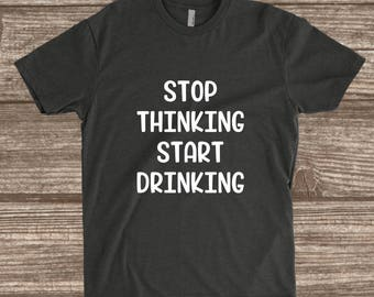 Stop Thinking Start Drinking Charcoal Unisex T-shirt - Vacation Shirt - Party T-shirt - Gift for Women - Man - Unisex Tees