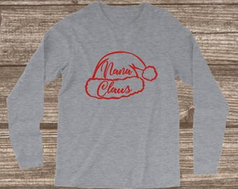Nana Christmas Long Sleeve T-shirt - Nana Claus - Nana Shirts - Family Christmas T-shirts - Matching Christmas T-shirts - Custom Christmas