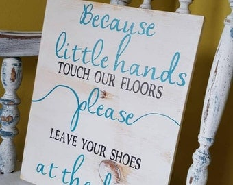 Because little hands touch our floor please leave your shoes at the door, entry sign, new baby sign