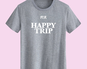For Happy Trips T shirts,Gift for her t shirt,Gift for Him T shirts,Unisex T shirt,T-shirts for women,Mens T shirt,Customize Gift T Shirt
