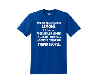 Life has never given me lemons t-shirt, offensive humor apparel, comfortable and funny apparel