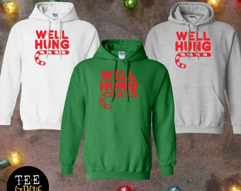 Well Hung - Well Hung Sweatshirt - Funny Christmas Sweater - Funny Christmas Shirt - Adult Christmas Gift-Funny Gay Gifts -Penis Joke -Punny