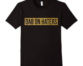 Black and Gold Glitter tops Dab On Haters Shirt Dabbing Shirts. Hipster clothing Prank shirt Haters Gonna Hate T Shirts Current Trends