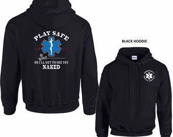 Play Safe Or I'll Get To See You Naked EMS Medical Emergency Hooded Sweatshirt New Gift