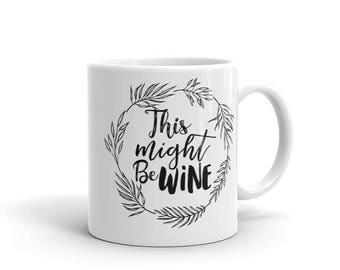 This might be wine coffee mug, novelty coffee mug, funny coffee mug