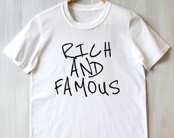 Rich And Famous Tee Funny Humorous Star Slogan Tumblr T-shirt