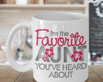Favorite Aunt You've Heard About Mug - 11 oz or 15 oz Ceramic Coffee Cup - Family Gift