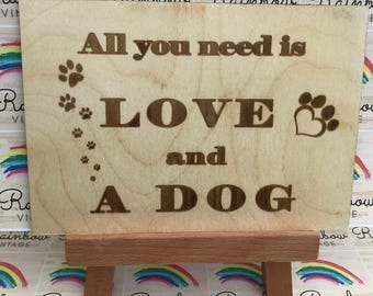 Dog - All you need is Love and a Dog - Wooden A5 Sign/Plaque