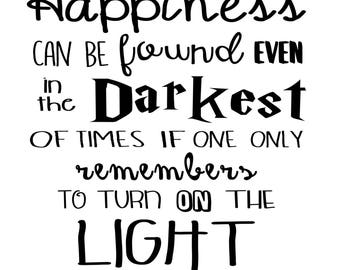 Happiness can be found even in the darkest of times HP Quote