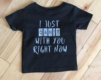 I Just Can't With You Right Now. Toddler Tee.