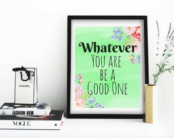 Printable art Whatever You are Be a Good One Lovely Hand drawn Inspirational Motivational Quotes Living Room Bedroom Office Dorm Wall Decor