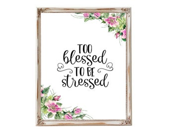 Christian Art Printable Scripture Based Digital Downloadable Wall Print Too Blessed To Be Stressed Watercolor Floral Quotes Instant Download