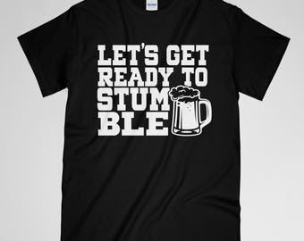 Lets Get Ready To Stumble Shirt, Beer Shirt, Drinking Shirt, Drunk Shirt, Funny Beer Shirt, Funny Shirt, Gift for all, Week End Shirt