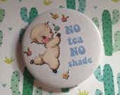 Vintage mash-up pin badge - No Tea, No Shade
