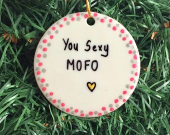 You Sexy MOFO Funny Personalized Gift Ornament, Valentines Day Gift, Valentines Ornament, Christmas Ornament, Christmas Tree Ornament Lovers