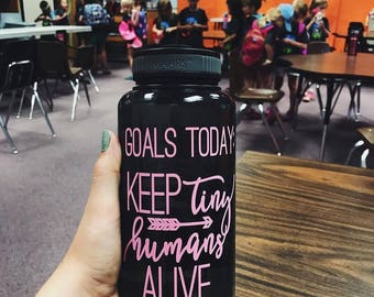 Goals Today: Keep TINY Humans Alive - water bottle with water tracker - motivational time tracker - 34 oz water bottle - BPA Free