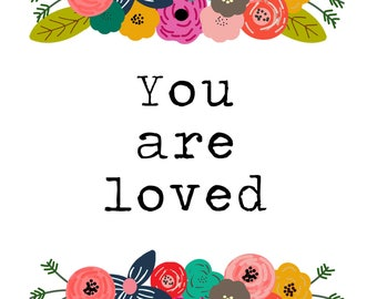 You are loved  -A digital art print INSTANT DOWNLOAD