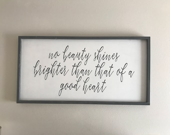 No Beauty Shines Brighter than that of a good heart, 18x36, Framed Wood Sign