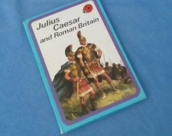 Julius Caesar and Roman Britain - Vintage Ladybird Book Series 561 - History - Matt Covers - Price 30p