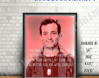 BILL MURRAY quote Poster -  The More Relaxed You Are - Wall Art Poster - Word Art Print - 11x14 / 16x20 / 20x30