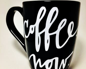 Unique Coffee Mugs, Coffee Now, Funny Coffee Mugs,  Gifts for Her, Gifts for Him