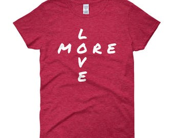 More Love Women's T-Shirt--Antique Cherry, Classic Red, or Coral--Women's Short Sleeve t-shirt--Scoop Neck--Cap Sleeve--100% Cotton Jersey