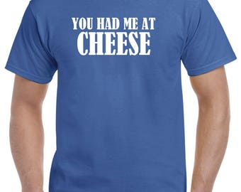 You Had Me at Cheese Funny Cheese Shirt Gift