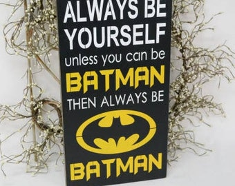 Always be yourself unless you can be Batman then always be Batman, Batman Sign,  9.5x18 Solid Wood Sign