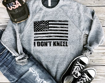 I Stand for the Flag, I Don't Kneel National Anthem Sweatshirt, I Stand for the National Anthem Sweatshirt, American Flag