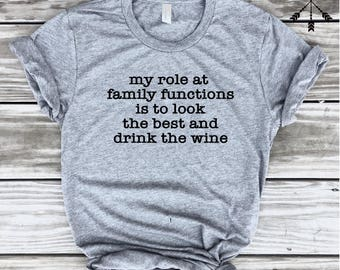 my role at family functions is to look the best and to drink the wine T-shirt, FREE SHP